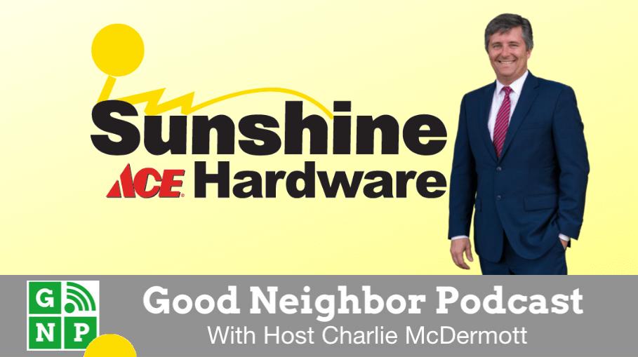 Good Neighbor Podcast with Sunshine ACE Hardware