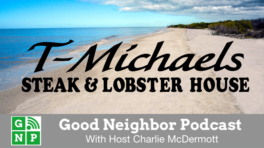 Good Neighbor Podcast with T-Michael's Steak & Lobster