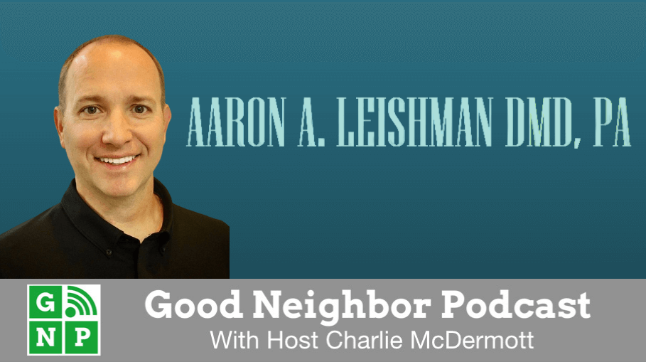 Good Neighbor Podcast with The Dental Practice of Dr. Aaron Leishman