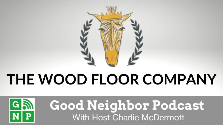 Good Neighbor Podcast with The Wood Floor Company