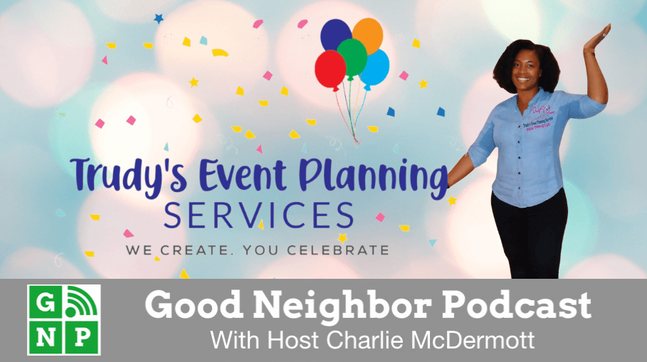 Good Neighbor Podcast with Trudy's Event Planning Services