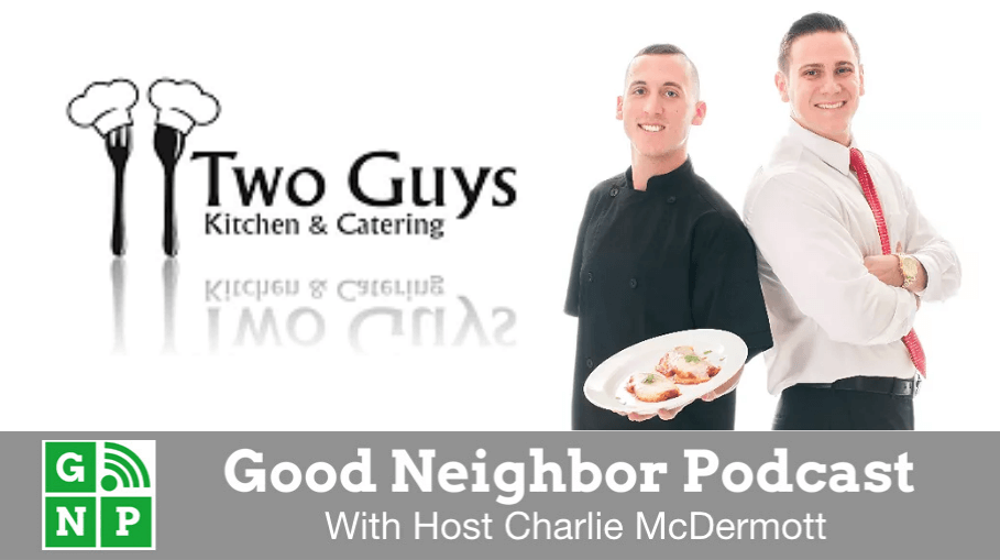Good Neighbor Podcast with Two Guys Catering