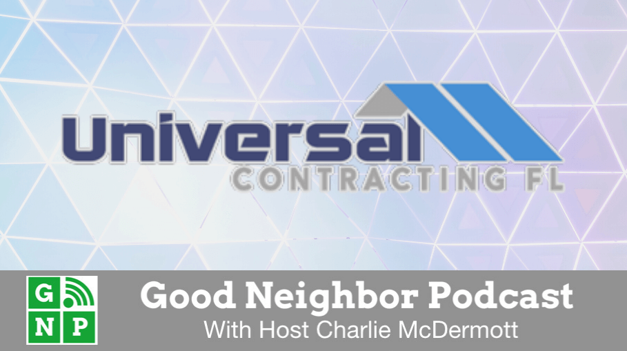 Good Neighbor Podcast with Universal Contracting of Florida
