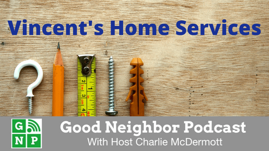 Good Neighbor Podcast with Vincent's Home Services