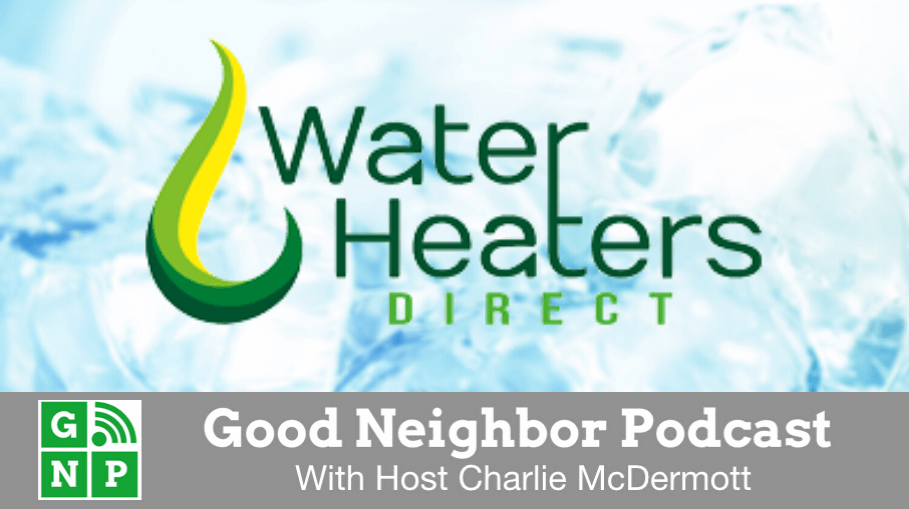 Good Neighbor Podcast with Water Heaters Direct