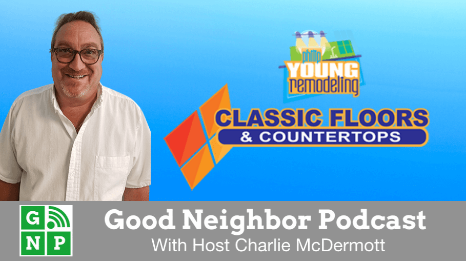 Good Neighbor Podcast with Young Remodeling & Classic Flooring Countertops